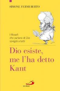 Copertina di 'Dio esiste, me l'ha detto Kant'