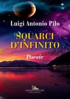 Squarci d'infinito - Pilo Luigi Antonio