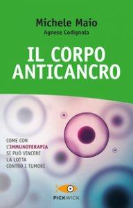 Copertina di 'Il corpo anticancro. Come con l'immunoterapia si può vincere la lotta contro i tumori'