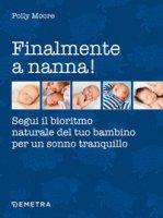 Finalmente a nanna! Segui il bioritmo naturale del tuo bambino per un sonno tranquillo - Moore Polly
