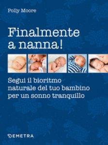 Copertina di 'Finalmente a nanna! Segui il bioritmo naturale del tuo bambino per un sonno tranquillo'
