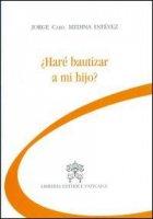 Chiederò il battesimo per mio figlio? Ediz. spagnola - Medina Estevez Jorge