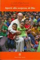 Aperti alla sorpresa di Dio - Francesco (Jorge Mario Bergoglio)