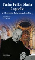 Padre Felice Maria Cappello - Francesco Occhetta