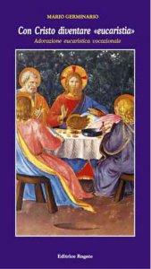 Copertina di 'Con Cristo diventare «eucaristia». Adorazione eucaristica vocazionale'