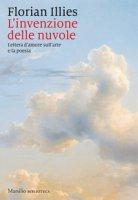 L' invenzione delle nuvole. Lettera d'amore sull'arte e la poesia - Illies Florian