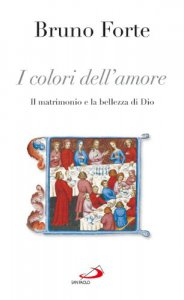 Copertina di 'I colori dell'amore. Il matrimonio e la bellezza di Dio'