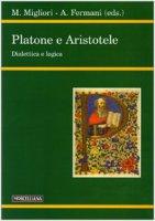 Platone e Aristotele. Dialettica e logica - Migliori Maurizio