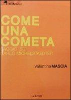 Come una cometa. Saggio su Carlo Michelstaedter - Mascia Valentina