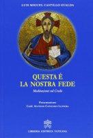 Questa è la nostra fede - Luis M. Castillo Gualda