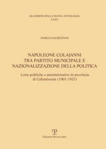 Copertina di 'Napoleone Colajanni, tra partito municipale e nazionalizzazione della politica. Lotte politiche e amministrative in provincia di Caltanissetta (1901-1921)'
