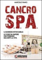 Cancro SPA. Il business intoccabile: le cose da sapere che possono salvarti la vita - Pamio Marcello