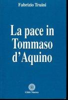 La pace in Tommaso d'Aquino - Truini Fabrizio