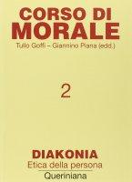 Corso di morale [vol_2] / Diakonia. Etica della persona - Tullo Goffi , Giannino Piana