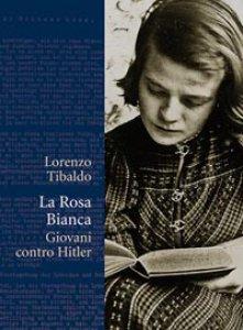 Copertina di 'La Rosa Bianca. Giovani contro Hitler'