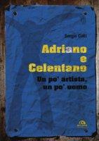 Adriano e Celentano. Un po' artista, un po' uomo - Cotti Sergio