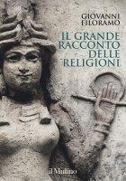 Il grande racconto delle religioni - Giovanni Filoramo