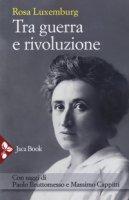 Tra guerra e rivoluzione - Luxemburg Rosa