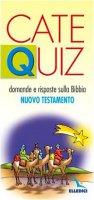 Cate Quiz. Domande e risposte sulla Bibbia. Nuovo Testamento - Davico Riccardo