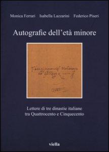 Copertina di 'Autografie dell'età minore. Lettere di tre dinastie italiane tra Quattrocento e Cinquecento'