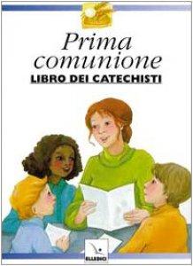 Copertina di 'Preparo la mia prima comunione - Libro dei catechisti'