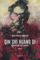 Qin Shi Huang Di. Imperatore per sempre - Venturini Anna Chiara