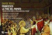 Francesco. La fine del papato - Davide Rossi