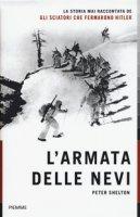 L' armata delle nevi. La storia mai raccontata degli sciatori che fermarono Hitler - Shelton Peter