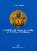 El esplendor biblico de Maria, la suprema consagrada - Angel Pardilla