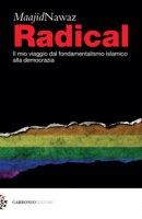 Radical. Il mio viaggio dal fondamentalismo islamico alla democrazia - Nawaz Maajid