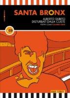 Santa Bronx. Con CD Audio - Dubito Alberto, Disturbati Dalla CUiete