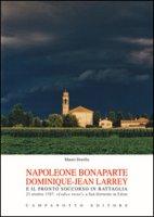 Napoleone Bonaparte-Dominique-Jean Larrey e il pronto soccorso in battaglia. 23 ottobre 1797: «Codice rosso!» a San Gottardo in Udine - Dorella Mauro