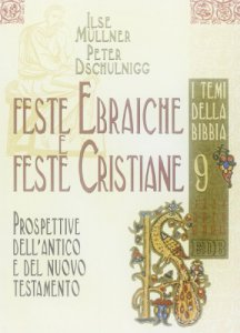 Copertina di 'I temi della Bibbia [vol_9]. Feste ebraiche e feste cristiane'