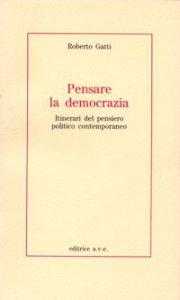 Copertina di 'Pensare la democrazia. Itinerari del pensiero politico e contemporaneo'