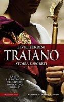 Traiano. Storia e segreti - Zerbini Livio