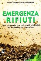 Emergenza rifiuti. Una proposta tra orizzonti teologici ed esperienze operative - Paolo Tarchi,  Simone Morandini
