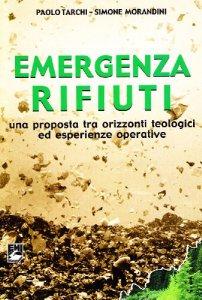 Copertina di 'Emergenza rifiuti. Una proposta tra orizzonti teologici ed esperienze operative'