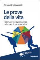 Le prove della vita. Promuovere la resilienza nella relazione educativa - Vaccarelli Alessandro