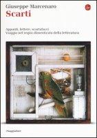 Scarti. Appunti. lettere, scartafacci. Viaggio nel regno dimenticato della letteratura - Marcenaro Giuseppe