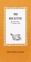 Novantanove ricette per fare salse e cucinare uova - Galeotti E.