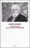 Ogni cosa alla sua stagione - Bianchi Enzo