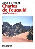 Charles de Foucauld. Verso Tamanrasset - Chatelard Antoine