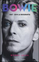 Bowie 1947-2016. La biografia - Leigh Wendy