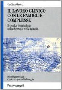 Copertina di 'Il lavoro clinico con le famiglie complesse. Il test «La doppia luna» nella ricerca e nella terapia'