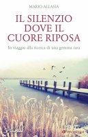 Il silenzio dove il cuore riposa - Mario Allasia