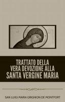 Trattato della Vera Devozione alla Santa Vergine Maria - San Luigi Maria Grignion de Montfort