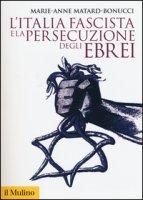 L' Italia fascista e la persecuzione degli ebrei - Matard-Bonucci Marie-Anne