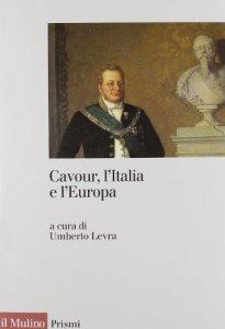 Copertina di 'Cavour, l'Italia e l'Europa'