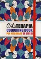 Arte terapia. Colouring book per ritrovare se stessi - Bjezancevic Ana