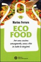 Ecofood. Per una cucina consapevole, sana e bio in tutte le stagioni - Ferrara Marina